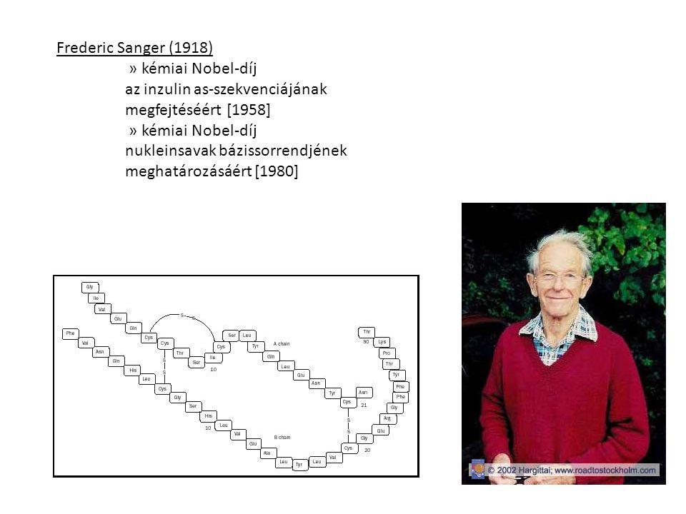 Frederic Sanger (1918) » kémiai Nobel-díj. az inzulin as-szekvenciájának. megfejtéséért [1958] nukleinsavak bázissorrendjének.